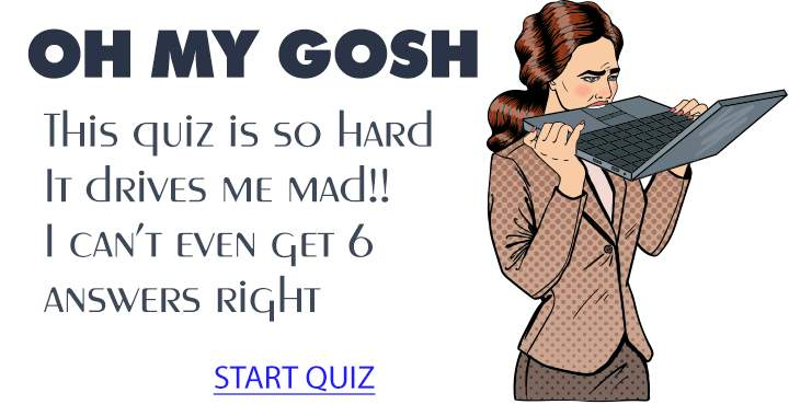 This quiz is so freaking hard it will drive you mad